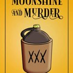 [PDF] [EPUB] Moonshine and Murder (A Sweetwater Springs Southern Mystery, #4) Download