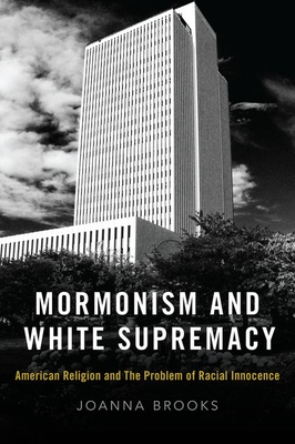 [PDF] [EPUB] Mormonism and White Supremacy: American Religion and the Problem of Racial Innocence Download by Joanna Brooks