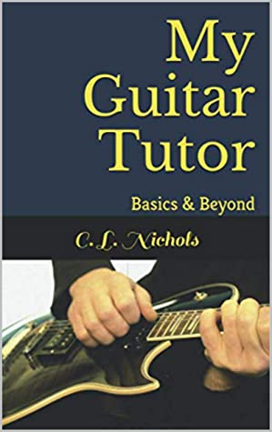 [PDF] [EPUB] My Guitar Tutor: Basics and Beyond Download by C. L. Nichols