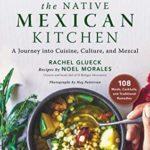 [PDF] [EPUB] Native Mexican Cuisine: Cooking, Culture, Mezcal, and History Download