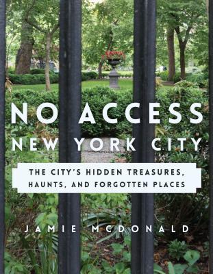 [PDF] [EPUB] No Access New York City: The City's Hidden Treasures, Haunts, and Forgotten Places Download by Jamie McDonald