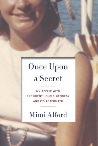 [PDF] [EPUB] Once Upon a Secret: My Affair with President John F. Kennedy and Its Aftermath Download by Mimi Alford