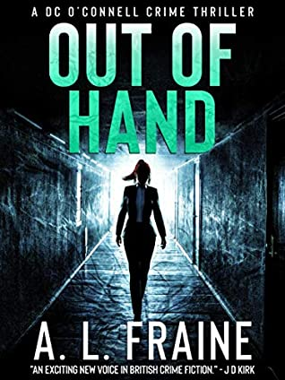 [PDF] [EPUB] Out of Hand: A Chilling British Crime Thriller (A DC O'Connell Crime Thriller Book 3) Download by A L Fraine