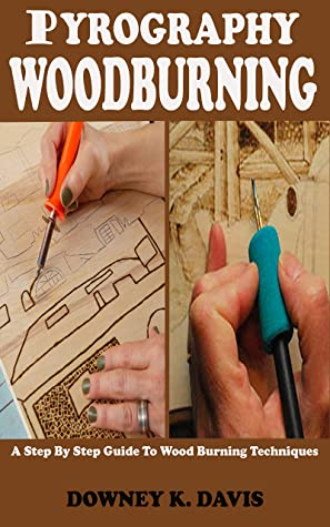 [PDF] [EPUB] PYROGRAPHY WOOD BURNING: A Step By Step Instructional Guide For Beginners And Seniors To Master The Techniques And Art Of Woodburning, Stencils, Projects, ... Kits Including Safety Tips and Tricks Download by Downey K. Davis