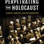 [PDF] [EPUB] Perpetrating the Holocaust: Leaders, Enablers, and Collaborators Download