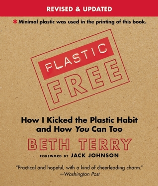 [PDF] [EPUB] Plastic-Free: How I Kicked the Plastic Habit and How You Can Too Download by Beth Terry