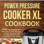 [PDF] [EPUB] Power Pressure Cooker XL Cookbook: 150 Amazing Electric Pressure Cooker Recipes for Fast, Healthy, and Incredibly Tasty Meals Download