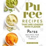 [PDF] [EPUB] Puree Recipes That are Loaded with Flavor: Puree Recipes for The Whole Family Download