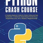 [PDF] [EPUB] Python Crash Course : A Complete Beginner's Guide for Python Coding and Data Visualization. A Hands-On, Project-Based Introduction to Programming (Linux, OS X, Windows, Troubleshooting) Download