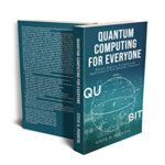 [PDF] [EPUB] QUANTUM COMPUTING FOR EVERYONE: History, Features, Evolution and Applications of New Quantum Computers Download