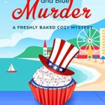 [PDF] [EPUB] Red, White, and Blue Murder: A Freshly Baked Cozy Mystery, book 9 (A Freshly Baked Cozy Murder) Download