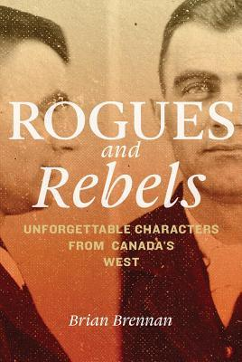 [PDF] [EPUB] Rogues and Rebels: Unforgettable Characters from Canada's West Download by Brian    Brennan