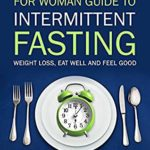 [PDF] [EPUB] STOP EAT STOP FOR WOMAN: Guide To Intermittent Fasting | Weight Loss, Eat Well and Feel Good Download