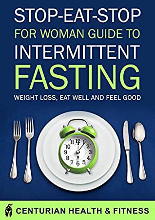 [PDF] [EPUB] STOP EAT STOP FOR WOMAN: Guide To Intermittent Fasting   Weight Loss, Eat Well and Feel Good Download by Centurian Health Fitness