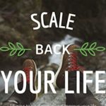 [PDF] [EPUB] Scale back your life: 19 ways to save money and improve your life: The essential guide on how to reduce stress and master your finance Download