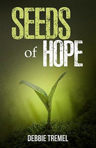 [PDF] [EPUB] Seeds of Hope: A Novel Download by Debbie Tremel