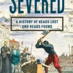 [PDF] [EPUB] Severed: A History of Heads Lost and Heads Found Download