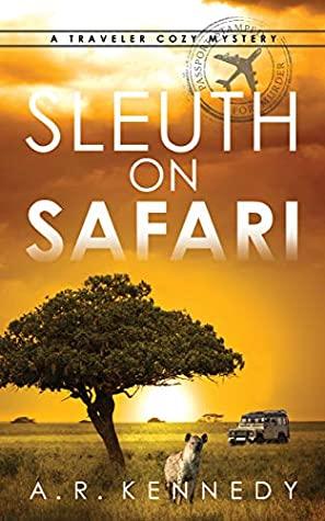 [PDF] [EPUB] Sleuth on Safari (A Traveler Cozy Mystery #1) Download by A.R. Kennedy