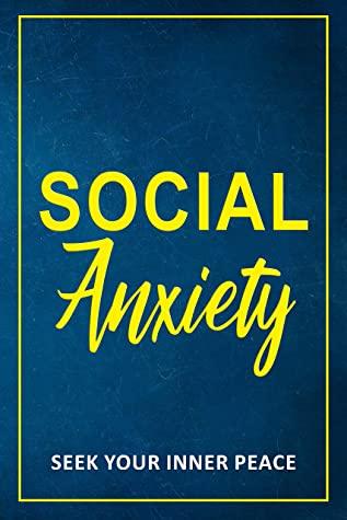 [PDF] [EPUB] Social Anxiety: Seek Your Inner Peace Download by Alex Munoz