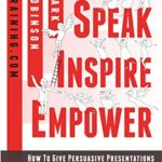 [PDF] [EPUB] Speak Inspire Empower: How To Give Persuasive Presentations To Boost Your Confidence And Career Download