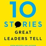 [PDF] [EPUB] The 10 Stories Great Leaders Tell (Ignite Reads) Download