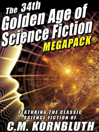 [PDF] [EPUB] The 34th Golden Age of Science Fiction Megapack(r): C.M. Kornbluth: 20 Novels and Short Stories Download by C.M. Kornbluth