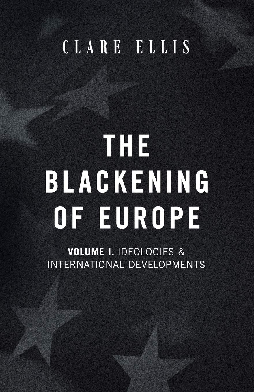 [PDF] [EPUB] The Blackening of Europe: Ideologies and International Developments Download by Clare Ellis