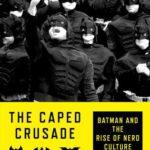 [PDF] [EPUB] The Caped Crusade: Batman and the Rise of Nerd Culture Download