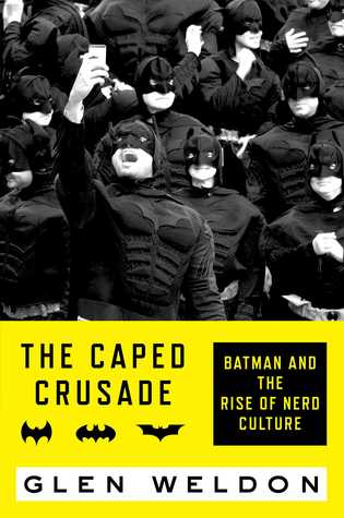 [PDF] [EPUB] The Caped Crusade: Batman and the Rise of Nerd Culture Download by Glen Weldon