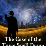 [PDF] [EPUB] The Case of the Toxic Spell Dump Download