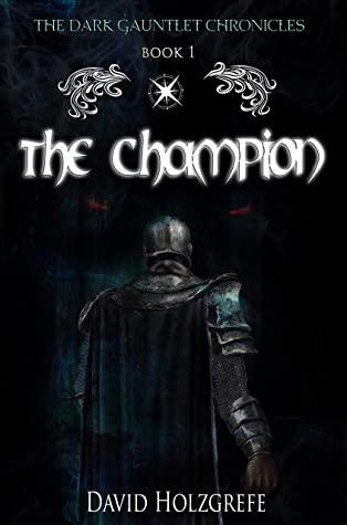 [PDF] [EPUB] The Champion (Dark Gauntlet Chronicles Book 1) Download by David Holzgrefe