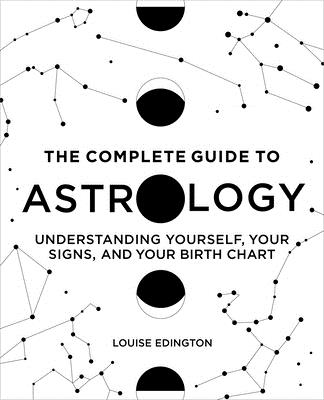[PDF] [EPUB] The Complete Guide to Astrology: Understanding Yourself, Your Signs, and Your Birth Chart Download by Louise Edington
