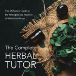 [PDF] [EPUB] The Complete Herbal Tutor: The Definitive Guide to the Principles and Practices of Herbal Medicine (Second Edition) Download