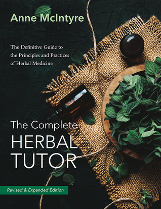 [PDF] [EPUB] The Complete Herbal Tutor: The Definitive Guide to the Principles and Practices of Herbal Medicine (Second Edition) Download by Anne McIntyre