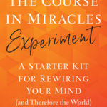 [PDF] [EPUB] The Course in Miracles Experiment: A Starter Kit for Rewiring Your Mind (and Therefore the World) Download