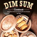 [PDF] [EPUB] The Dim Sum Cookbook: More Than 50 Mouth-Watering Dim Sum Recipes Download