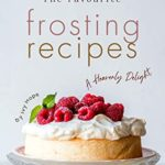 [PDF] [EPUB] The Favourite Frosting Recipes: A Heavenly Delight Download