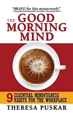 [PDF] [EPUB] The Good Morning Mind: Nine Essential Mindfulness Habits for the Workplace Download by Theresa Puskar