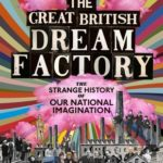 [PDF] [EPUB] The Great British Dream Factory: The Strange History of Our National Imagination Download