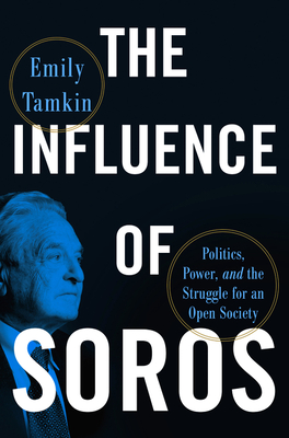 [PDF] [EPUB] The Influence of Soros: Politics, Power, and the Struggle for an Open Society Download by Emily Tamkin
