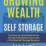 [PDF] [EPUB] The Investors Guide to Growing Wealth in Self Storage: The Step-By-Step Playbook for Turning a Real Estate Asset Into a Thriving Self Storage Business Download
