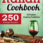[PDF] [EPUB] The Italian Cookbook: 250 Vintage Recipes. Old Italian Cooking Traditions Download
