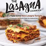[PDF] [EPUB] The Lasagna Cookbook: Let's Make Some New Lasagna Tonight – A Cookbook to Help You Re-Create This Traditional Dish Download