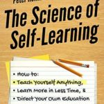 [PDF] [EPUB] The Science of Self-Learning: How to Teach Yourself Anything, Learn More in Less Time, and Direct Your Own Education Download