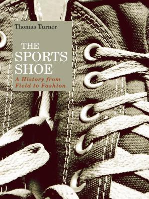[PDF] [EPUB] The Sports Shoe: A History from Field to Fashion Download by Thomas Turner