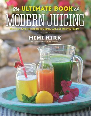 [PDF] [EPUB] The Ultimate Book of Modern Juicing: Everything You Need to Know about Healthy Green Drinks, Juice Cleanses, and More Download by Mimi Kirk