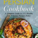 [PDF] [EPUB] The Ultimate Persian Cookbook: A Complete Guide to 111 Healthy and Delicious Persian Dishes (World Cuisines Book 2) Download