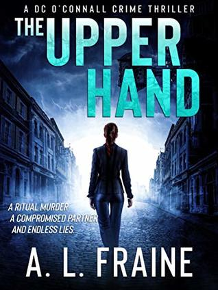 [PDF] [EPUB] The Upper Hand: A Chilling British Crime Thriller (A DC O'Connell Crime Thriller, #1) Download by A L Fraine