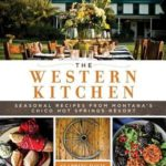 [PDF] [EPUB] The Western Kitchen: Seasonal Recipes from Montana's Chico Hot Springs Resort Download