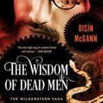 [PDF] [EPUB] The Wisdom of Dead Men (The Wildenstern Saga Book 2) Download
